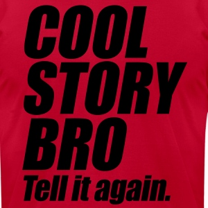 Cool Story Bro Tell It Again Hoodies - Men's T-Shirt by American Apparel