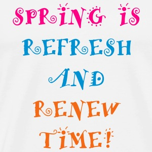 Spring is refresh and renew time - Men's Premium T-Shirt