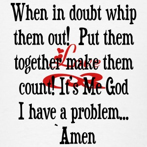 When is doubt whip them out!.... - Men's T-Shirt