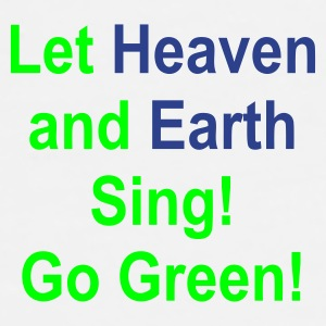 Let Heaven and Earth Sing... - Men's Premium T-Shirt