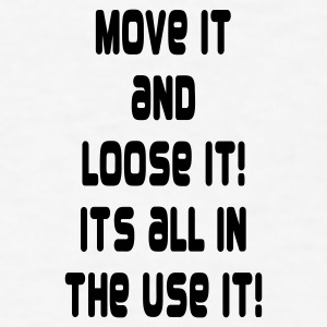 Move it and loose it... - Men's T-Shirt