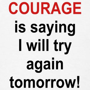 Courage is saying .... - Men's T-Shirt