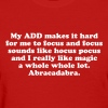Funny ADD attention deficit disorder magic quote W - Women's T-Shirt