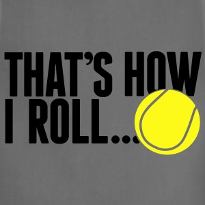 that's how I roll - tennis T-Shirts - Adjustable Apron