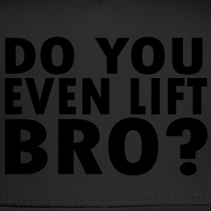 Do You Even Lift Bro? T-Shirts - Trucker Cap