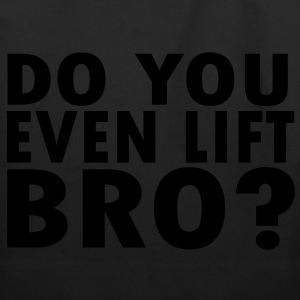 Do You Even Lift Bro? T-Shirts - Eco-Friendly Cotton Tote