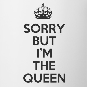 Sorry but I'm the Queen Women's T-Shirts - Coffee/Tea Mug