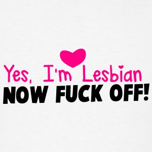 YES I'm LESBIAN - now FUCK off! Phone & Tablet Covers - Men's T-Shirt