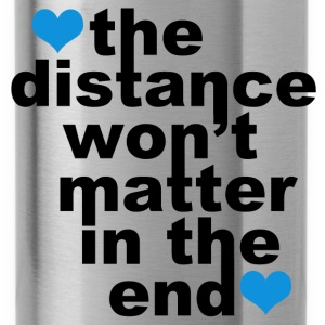 Distance Won't Matter in the End - Water Bottle