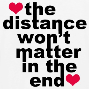 Distance Won't Matter in the End - Men's Premium Tank