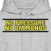 No Pressure No Diamonds training shirt - Men's Hoodie