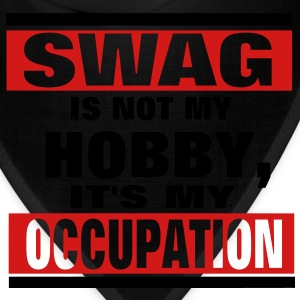 SWAG is not a HOBBY, It's my Occupation T-Shirts - Bandana