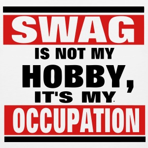 SWAG is not a HOBBY, It's my Occupation T-Shirts - Men's Premium Tank