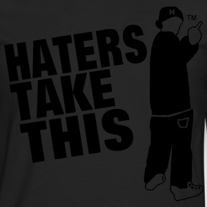 HATERS TAKE THIS - Men's Premium Long Sleeve T-Shirt