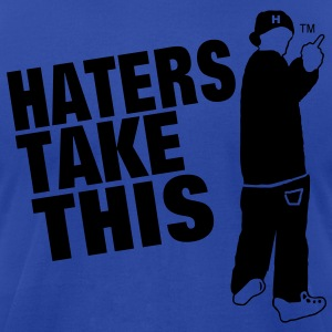 HATERS TAKE THIS - Men's T-Shirt by American Apparel