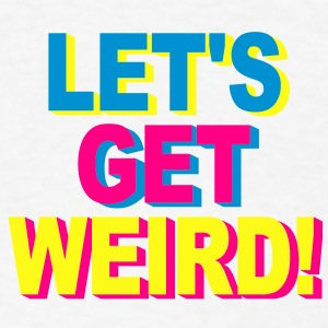 lets get weird Other - Men's T-Shirt