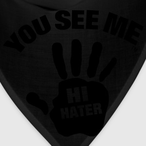 YOU SEE ME..HI HATER - Bandana