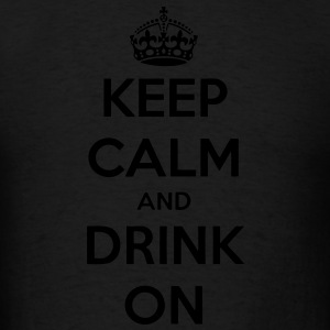 Keep Calm And Drink On Hoodies - Men's T-Shirt