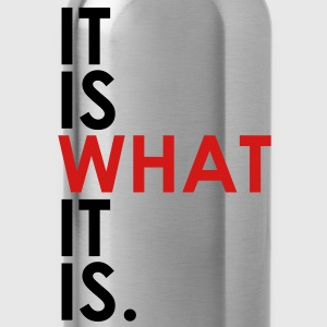 It Is What It Is T-Shirts - Water Bottle