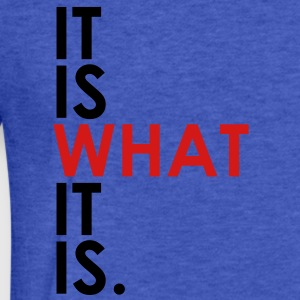 It Is What It Is Sweatshirts - Fitted Cotton/Poly T-Shirt by Next Level