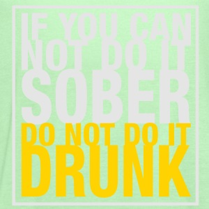 If You Can Not Do It Sober - Do Not Do It Drunk - Women's Flowy Tank Top by Bella