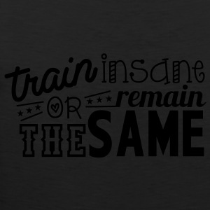 train insane or remain the same Long Sleeve Shirts - Men's Premium Tank