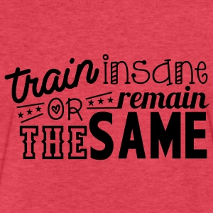 train insane or remain the same Tanks - Fitted Cotton/Poly T-Shirt by Next Level