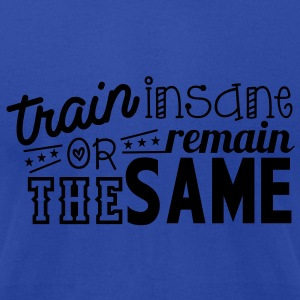 train insane or remain the same Tanks - Men's T-Shirt by American Apparel