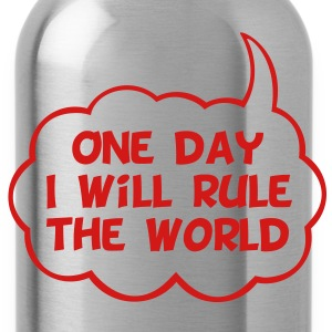 One Day I Will Rule The World - Water Bottle