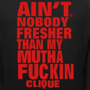 AIN'T NOBODY FRESHER THAN MY MUTHAFUCKING CLIQUE Hoodies - Men's Premium Tank