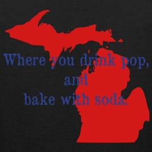 Michigan. Where you drink pop and bake with soda T-Shirts - Men's Premium Tank