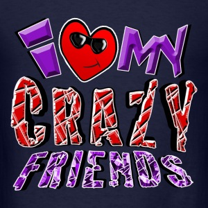 I Love My Crazy Friends. TM - Men's T-Shirt
