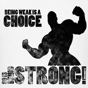 Being Weak Is A Choice - Women's Hoodie - Men's T-Shirt