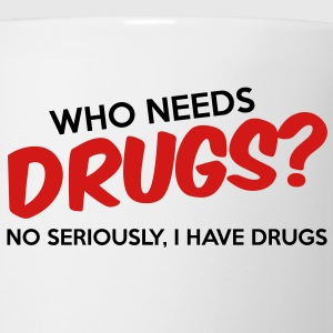 Who Needs Drugs? Hoodies - Coffee/Tea Mug
