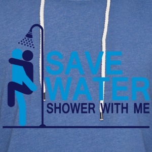 Save Water Shower with me - Unisex Lightweight Terry Hoodie