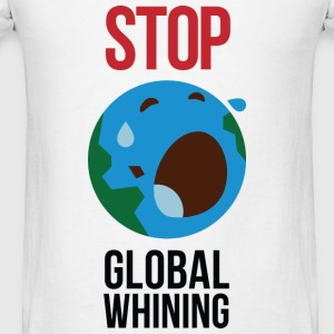 Stop Global Whining 1 (dd)++2012 Hoodies - Men's T-Shirt