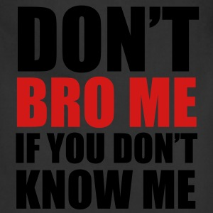 don't bro  me If you don't know me - Adjustable Apron