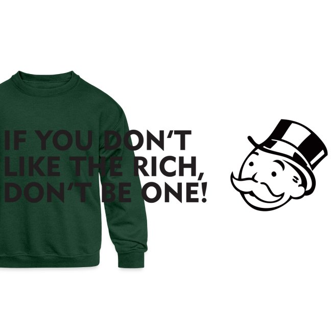 If you don't like the rich, don't be one - shirt