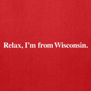 RELAX, I'M FROM WISCONSIN T-Shirts - Tote Bag