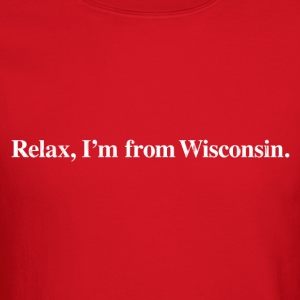 RELAX, I'M FROM WISCONSIN Kids' Shirts - Crewneck Sweatshirt