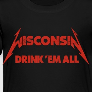 WISCONSIN DRINK EM ALL Kids' Shirts - Toddler Premium T-Shirt