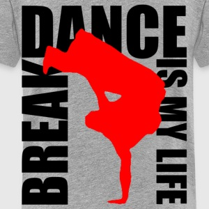 break dance is my life Sweatshirts - Toddler Premium T-Shirt