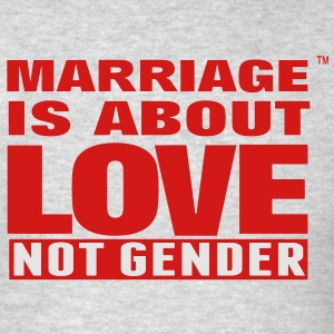 MARRIAGE IS ABOUT LOVE NOT GENDER Hoodies - Men's T-Shirt