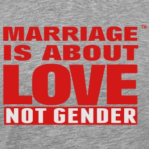 MARRIAGE IS ABOUT LOVE NOT GENDER Hoodies - Men's Premium T-Shirt