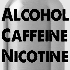 Alcohol Caffeine Nicotine  - Water Bottle