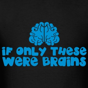 brains: if only these were brains Bags  - Men's T-Shirt
