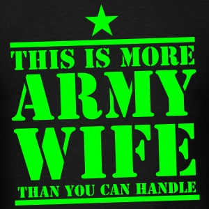 This is more ARMY WIFE than you can handle! Long Sleeve Shirts - Men's T-Shirt
