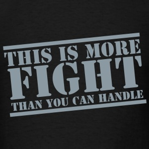 THIS is more FIGHT than you can HANDLE! Long Sleeve Shirts - Men's T-Shirt