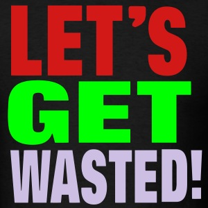 LET'S GET WASTED! Hoodies - Men's T-Shirt