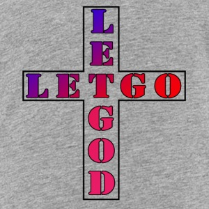 Let Go, Let God Sweatshirts - Toddler Premium T-Shirt